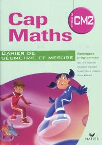 Cap maths, CM2 cycle 3 : cahier de géométrie et mesure : nouveaux programmes