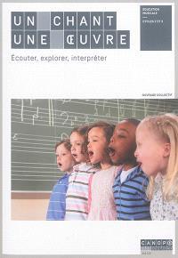 Un chant, une oeuvre : écouter, explorer, interpréter : éducation musicale, cycles 2 et 3