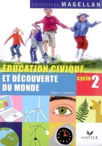 Education civique et découverte du monde, cycle 2, CP-CE1 : éducation civique, le temps, l'espace, le vivant, la matière