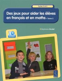 Des jeux pour aider les élèves en français et en maths : cycles 2 et 3. Volume 2