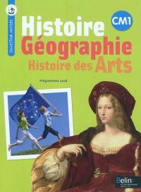 Histoire, géographie, histoire des arts, CM1 : conforme au socle commun et aux programmes 2008