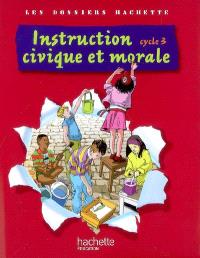 Instruction civique et morale, cycle 3 : dossier de l'élève