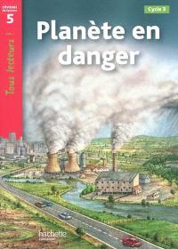 Planète en danger, cycle 3 : niveau de lecture 5