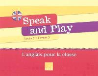 Speak and play : cycle 3, niveau 3 : l'anglais pour la classe