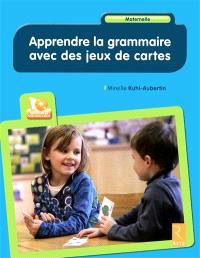 Apprendre la grammaire avec des jeux de cartes : maternelle