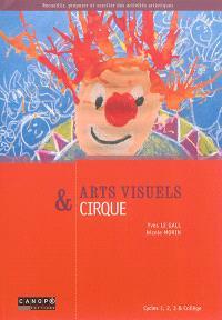 Arts visuels & cirque : cycles 1, 2, 3 & collège
