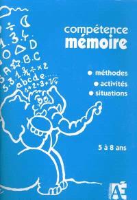 Compétence mémoire : méthode, activités, situations : 5 à 8 ans