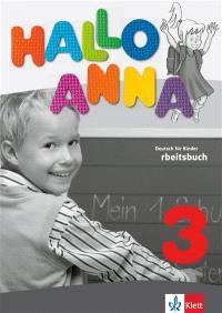 Hallo Anna 3 : Deutsch für Kinder : Arbeitsbuch