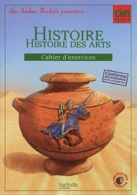 Histoire, histoire des arts CM1 cycle 3 : cahier d'exercices : conforme aux progressions du B.O. du 5 janvier 2012