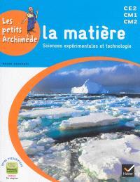 La matière : sciences expérimentales et technologie : CE2, CM1, CM2
