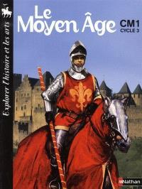 Le Moyen Age, CM1, cycle 3 : explorer l'histoire et les arts