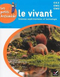 Le vivant : sciences expérimentales et technologies : CE2, CM1, CM2