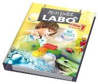 Mon petit labo : cycle 1 : 60 expériences scientifiques