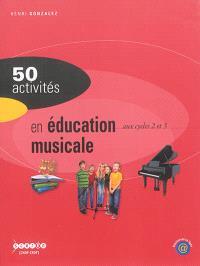 50 activités en éducation musicale : aux cycles 2 et 3
