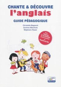 Chante & découvre l'anglais : guide pédagogique