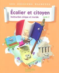 Ecolier et citoyen, instruction civique et morale : cycle 2