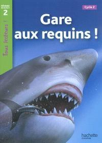 Gare aux requins ! : cycle 2, niveau de lecture 2