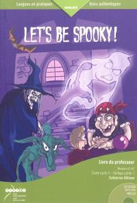 Let's be spooky ! : livre du professeur : niveaux A1-A2, école cycle 3-collège palier 1