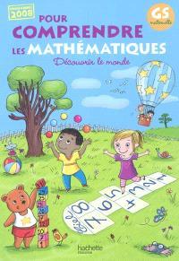 Pour comprendre les mathématiques, GS maternelle : découvrir le monde