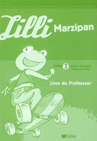 Lilli Marzipan : méthode d'allemand pour l'école primaire : cycle 3 niveau débutant, programme 2002, guide pédagogique