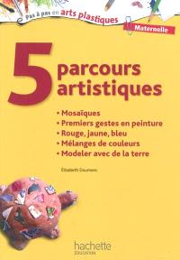 5 parcours artistiques, maternelle : mosaïques, premiers gestes en peinture, rouge, jaune, bleu, mélanges de couleurs, modeler avec de la terre
