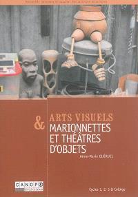 Arts visuels & marionnettes et théâtres d'objets : cycles 1, 2, 3 & collège : recueillir, proposer et susciter des activités artistiques