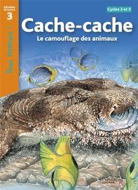 Cache-cache : le camouflage des animaux : cycles 2 et 3, niveau de lecture 3