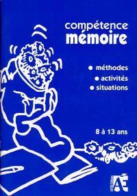Compétence mémoire : méthode, activités, situations : 8 à 13 ans