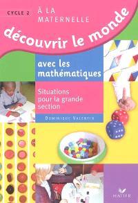 Découvrir le monde avec les mathématiques à la maternelle cycle 2 : situations pour la grande section