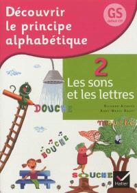 Découvrir le principe alphabétique, GS, début CP. Volume 2, Les sons et les lettres
