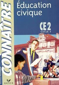 Education civique, CE2, cycle 3 : conforme aux nouveaux programmes