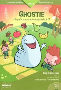 Ghostie : interpréter une comédie musicale dès le CP : livre du professeur, niveau A1, école primaire-cycle 2