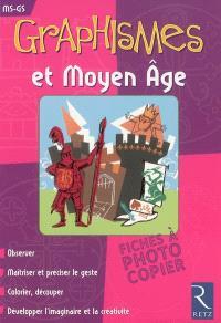 Graphismes et Moyen Age : observer, maîtriser et préciser le geste, colorier, découper, développer l'imaginaire et la créativité : MS-GS