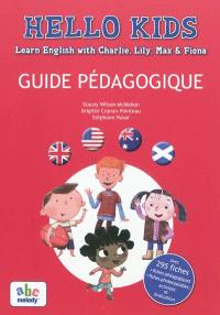 Hello kids : guide pédagogique : learn English with Charlie, Lily, Max & Fiona