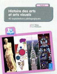 Histoire des arts et arts visuels : 40 exploitations pédagogiques : cycle 3
