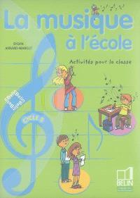La musique à l'école cycle 3 : activités pour la classe