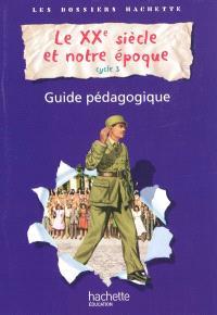 Le XXe siècle et notre époque, cycle 3 : guide pédagogique