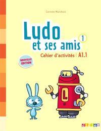 Ludo et ses amis 1 : cahier d'activités : A1.1
