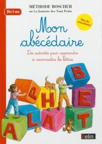 Mon abécédaire : des activités pour apprendre à reconnaître les lettres : méthode Boscher ou La journée des tout petits, dès 4 ans