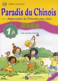 Paradis du chinois, apprendre le chinois avec joie 1A : cahier d'exercices