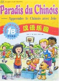 Paradis du chinois, apprendre le chinois avec joie 1B : livre de l'élève