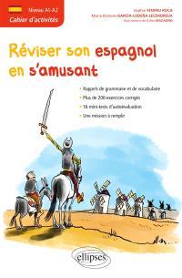 Réviser son espagnol en s'amusant : cahier d'activités, niveau A1-A2