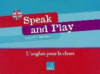 Speak and play : cycle 3, niveau 2 : l'anglais pour la classe