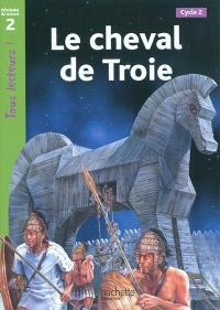 Le cheval de Troie : cycle 2, niveau de lecture 2