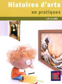 Histoires d'arts en pratiques : des pratiques éclairantes pour l'histoire des arts, 6 à 12 ans