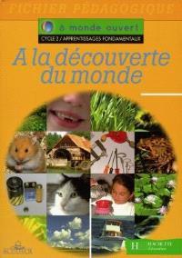 A la découverte du monde, cycle 2, apprentissages fondamentaux : fichier pédagogique