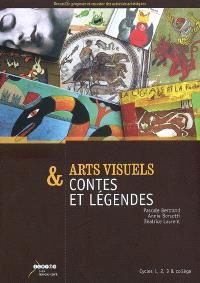 Arts visuels & contes et légendes : cycles 1, 2, 3 & collège : recueillir, proposer et susciter des activités artistiques