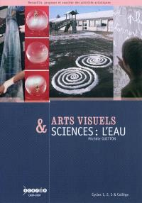 Arts visuels & sciences : l'eau : cycle 1, 2, 3 & collège
