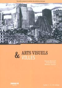 Arts visuels & villes : cycles 1, 2, 3 & collège