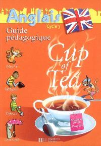 Cup of tea, anglais cycle 3, deuxième année d'anglais : guide pédagogique